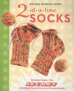 2-at-a-Time Socks: Revealed Inside. . . The Secret of Knitting Two at Once on One Circular Needle Wo